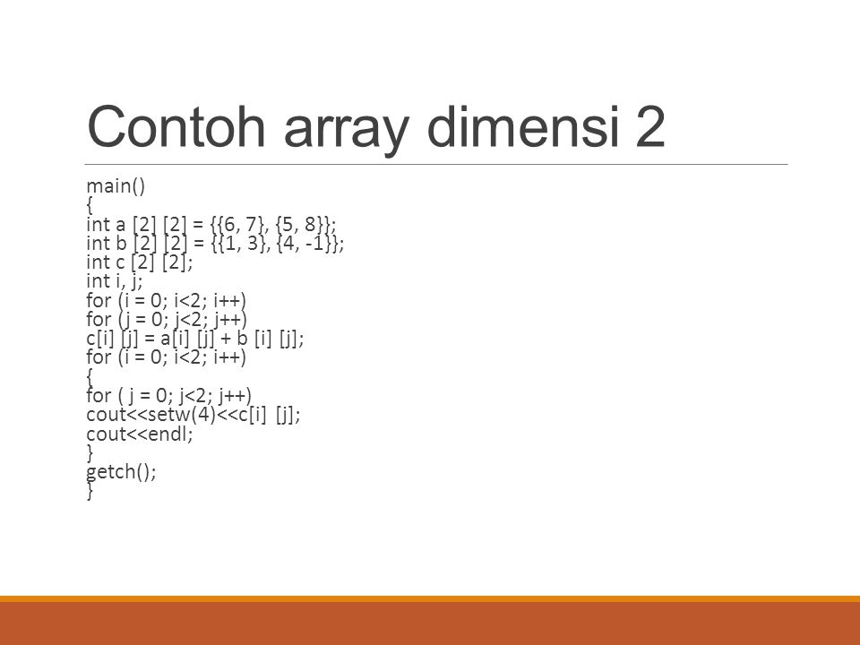 Contoh array dimensi 2 main() { int a [2] [2] = {{6, 7}, {5, 8}};
